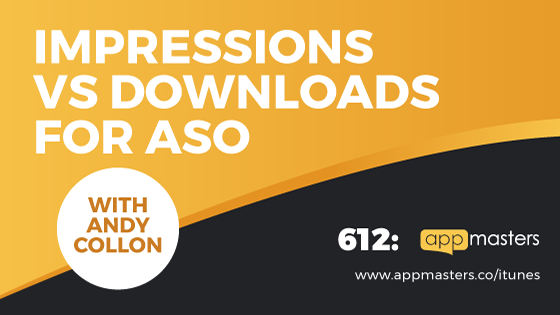 612: Impressions vs Downloads for ASO with Andy Collon