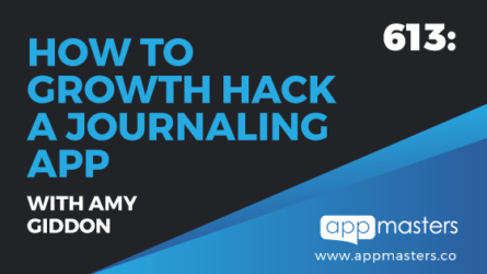 613: How to Growth Hack a Journaling App with Amy Giddon