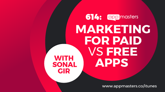 614: Marketing for Paid vs Free Apps with Sonal Gir