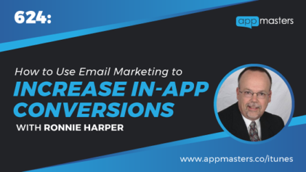 624: How to Use Email Marketing to Increase In-App Conversions with Ronnie Harper
