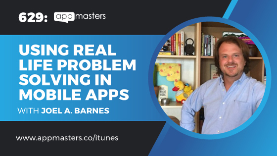 629: Using Real Life Problem Solving in Mobile Apps with Joel A. Barnes