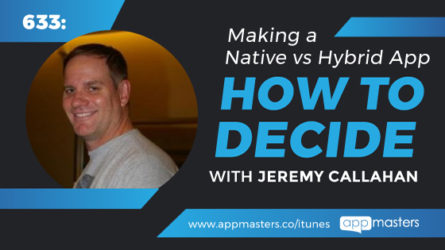 633: Making a Native vs Hybrid App – How to Decide with Jeremy Callahan