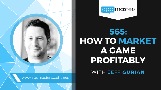 565: How to Market a Game Profitably with Jeff Gurian