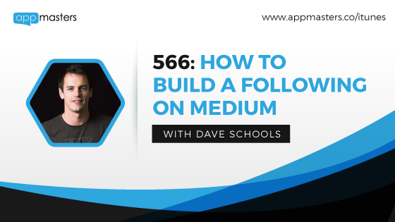 566: How to Build a Following on Medium with Dave Schools