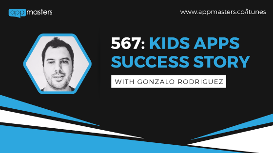 567: Kids Apps Success Story with Gonzalo Rodriguez