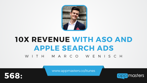 568: 10X Revenue with ASO and Apple Search Ads with Marco Wenisch
