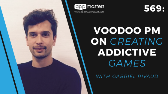 569: Voodoo PM on Creating Addictive Games with Gabriel Rivaud