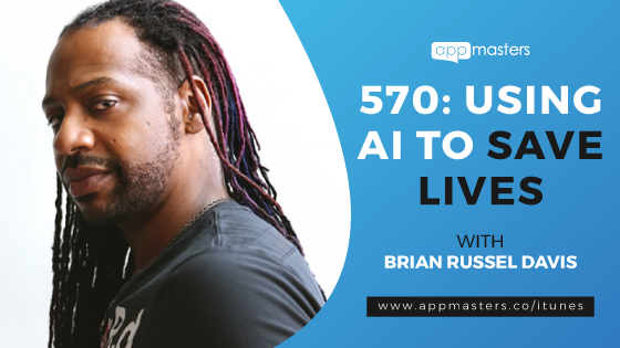 570: Using AI to Save Lives with Brian Russel Davis