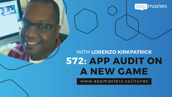 572: App Audit on a New Game with Lorenzo Kirkpatrick