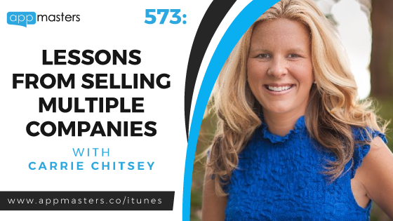 573: Lessons From Selling Multiple Companies with Carrie Chitsey