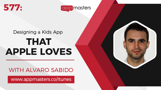 577: Designing a Kids App That Apple Loves with Alvaro Sabido