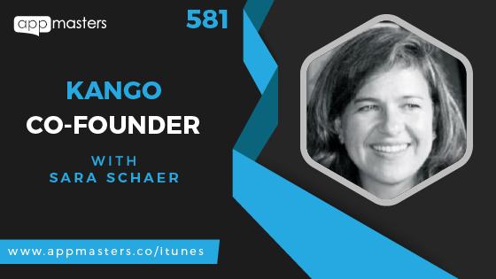 581: Kango Co-Founder Sara Schaer