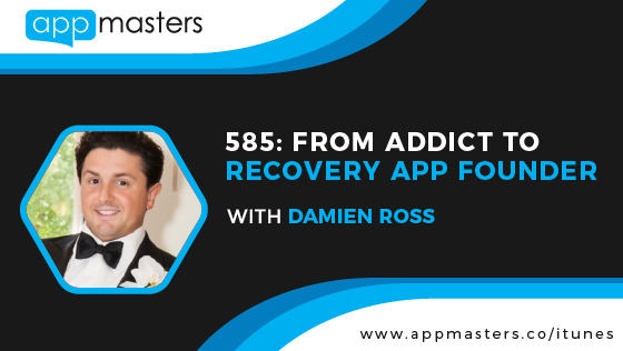 585: From Addict to Recovery App Founder with Damien Ross