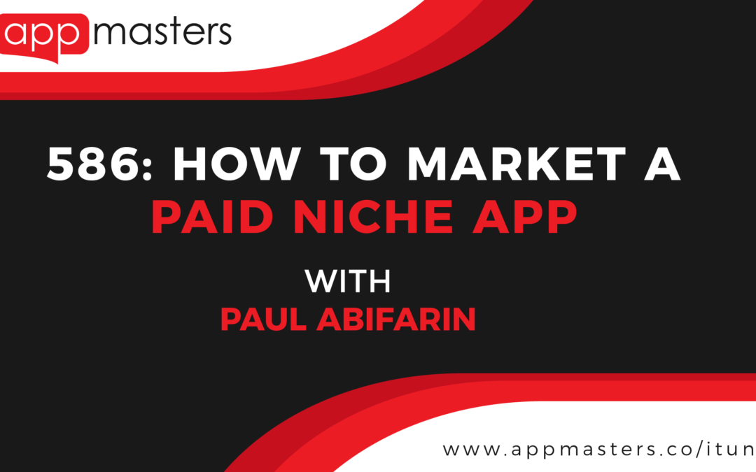 586: How to Market a Paid Niche App with Paul Abifarin