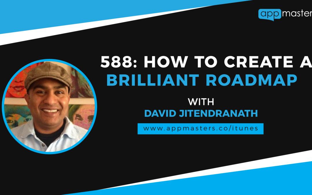 588: How to Create a Brilliant Product Roadmap with David Jitendranath