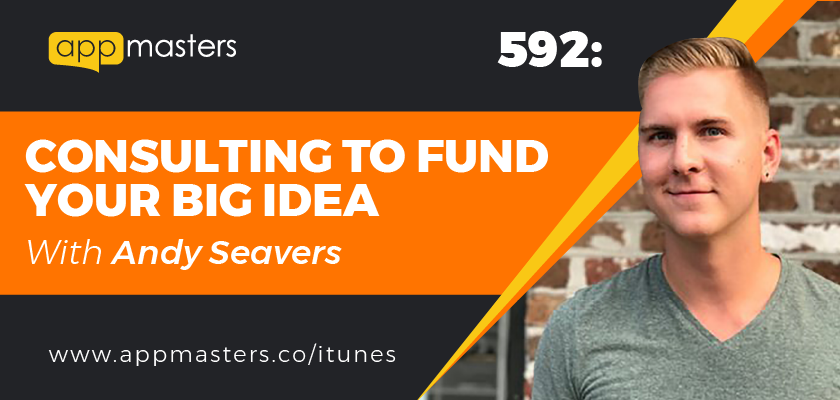 592: Consulting to Fund Your Big Ideas with Andy Seavers