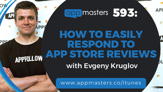 593: How to Easily Respond to App Store Reviews with Evgeny Kruglov