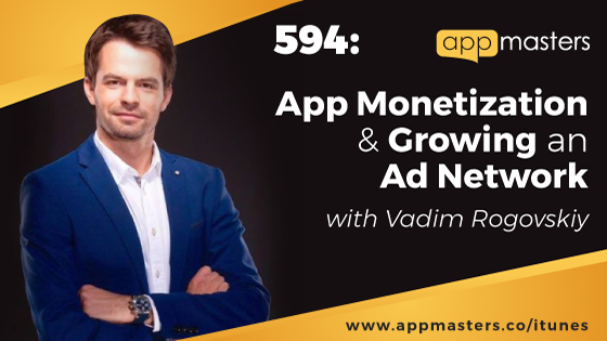 594: App Monetization & Growing an Ad Network with Vadim Rogovskiy