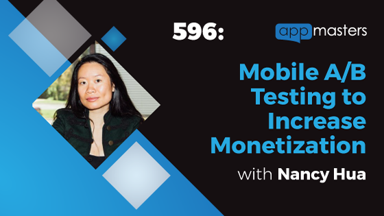 596: Mobile A/B Testing to Increase Monetization with Nancy Hua