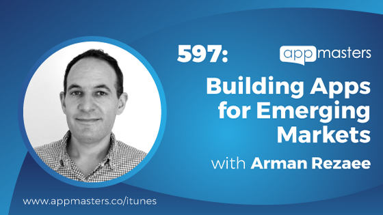 597: Building Apps for Emerging Markets with Arman Rezaee