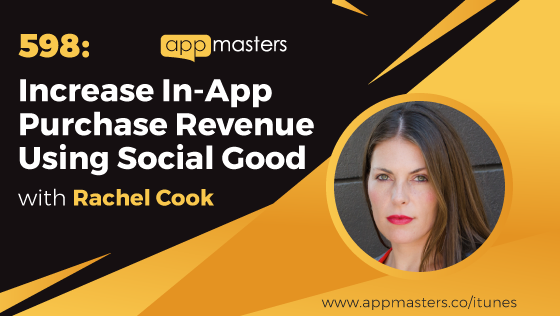 598: Increase In-App Purchase Revenue Using Social Good with Rachel Cook