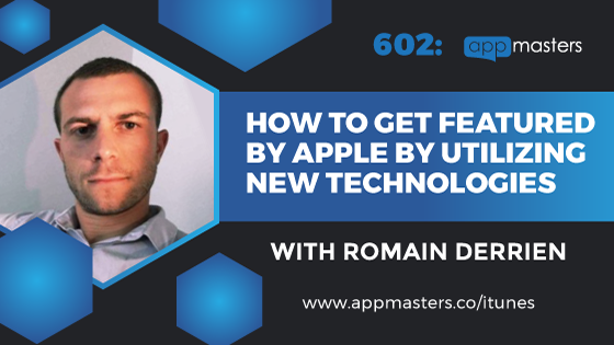 602: How to Get Featured by Apple By Utilizing New Technologies with Romain Derrien
