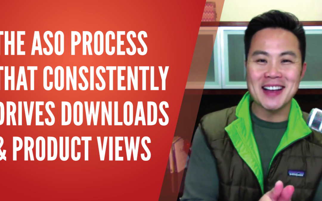 The ASO Process That Consistently Drives Downloads & Product Views