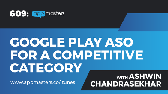 609: Google Play ASO for a Competitive Category with Ashwin Chandrasekhar