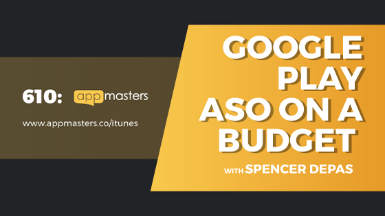 610: Google Play ASO on a Budget with Spencer Depas