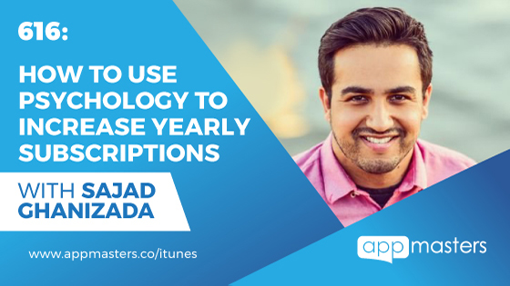 616: How To Use Psychology To Increase Yearly Subscriptions with Sajad Ghanizada