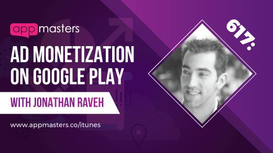 617: Ad Monetization on Google Play with Jonathan Raveh
