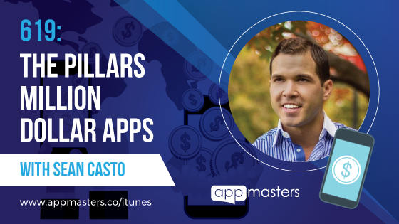 619: The Pillars of Million Dollar Apps with Sean Casto