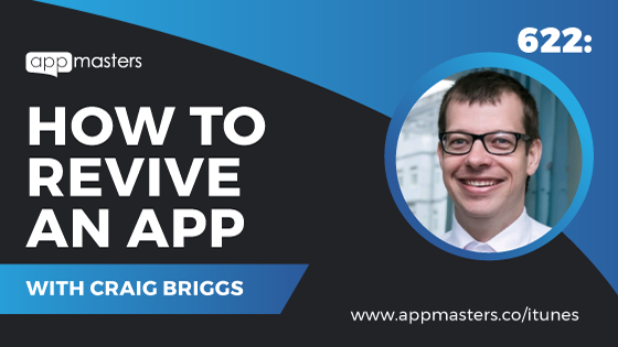 622: How to Revive an App with Craig Briggs