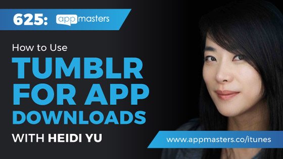 625: How to Use Tumblr for App Downloads with Heidi Yu