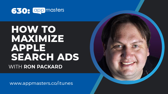 630: How to Maximize Apple Search Ads with Ron Packard