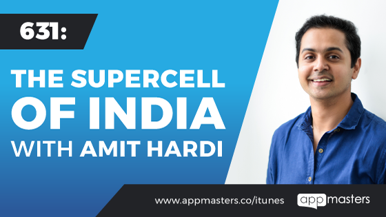 631: The Supercell of India with Amit Hardi