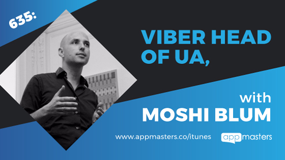 635: Viber Head of UA, Moshi Blum