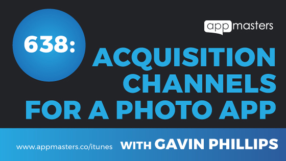 638: Acquisition Channels for a Photo App with Gavin Phillips