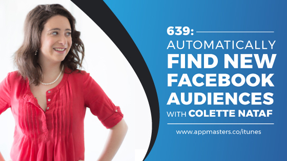 639: Automatically Find New Facebook Audiences with Colette Nataf