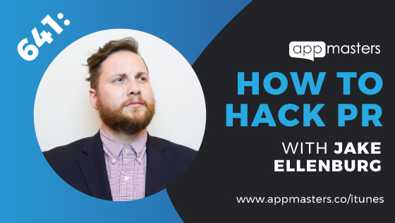 641: How to Hack PR with Jake Ellenburg