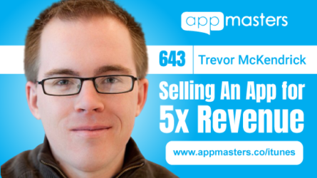 643: Selling An App for 5x Revenue with Trevor McKendrick
