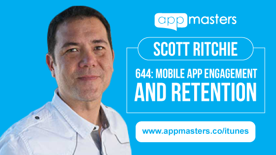 644: Mobile App Engagement and Retention with Scott Ritchie
