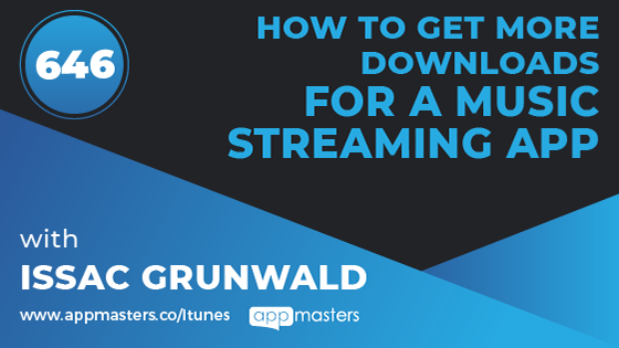646: How to Get More Downloads for a Music Streaming App with Issac Grunwald