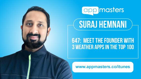 647: Meet the Founder with 3 Weather Apps in the Top 100 with Suraj Hemnani