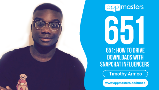 651: How to Drive Downloads with Snapchat Influencers with Timothy Armoo