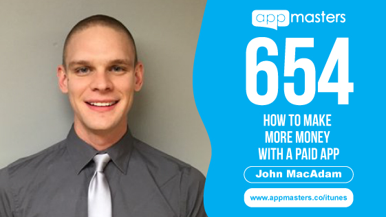 654: How to Make More Money with a Paid App with John MacAdam