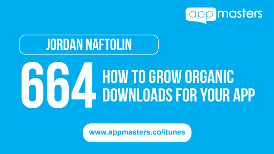 664: How to Grow Organic Downloads for Your App with Jordan Naftolin