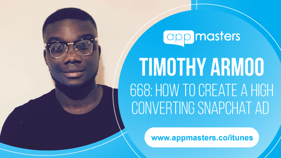 668: How to Create a High Converting Snapchat Ad with Timothy Armoo