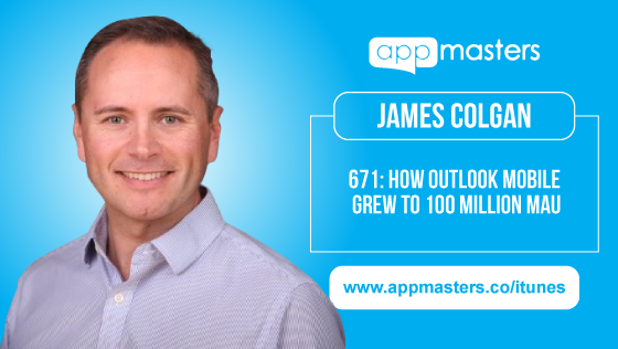 671: How Outlook Mobile Grew to 100 million MAU with James Colgan