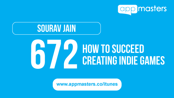 672: How to Succeed Creating Indie Games with Sourav Jain
